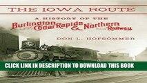 Best Seller The Iowa Route: A History of the Burlington, Cedar Rapids   Northern Railway