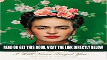[READ] EBOOK I Will Never Forget You...: Frida Kahlo to Nickolas Muray Unpublished Photographs and