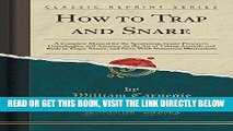 [READ] EBOOK How to Trap and Snare: A Complete Manual for the Sportsman, Game Preserver,