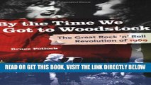 [READ] EBOOK By the Time We Got to Woodstock: The Great Rock  n  Roll Revolution of 1969 ONLINE