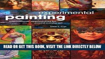 [READ] EBOOK Experimental Painting: Inspirational Approaches for Mixed Media Art ONLINE COLLECTION
