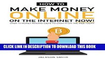 [READ] EBOOK How to Make Money Online on the Internet Now: Over 10 Money Making Ideas to Cash in