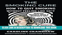 [PDF] The Smoking Cure: How To Quit Smoking Without Feeling Like Sh*t (With Bonus Workbook) Full