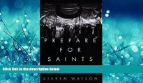FREE DOWNLOAD  Prepare for Saints: Gertrude Stein, Virgil Thomson, and the Mainstreaming of