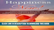 [New] Happiness: Now! Achieve Happiness Now with this Happiness Guide full of Proven Strategies,