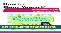 [PDF] Creative in Business: How to Clone Yourself - Interview with Amber McCue Popular Colection