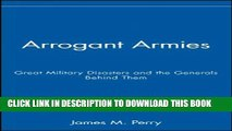 [PDF] Arrogant Armies: Great Military Disasters and the Generals Behind Them Popular Online