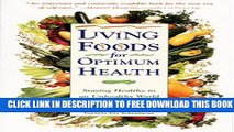 [PDF] Living Foods for Optimum Health: Your Complete Guide to the Healing Power of Raw Foods Full