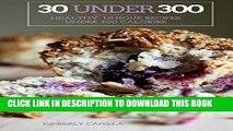 [PDF] 30 Under 300: healthy, unique recipes under 300 calories Full Colection