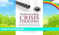 Big Deals  Understanding Crisis Therapies: An Integrative Approach to Crisis Intervention and Post