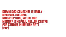 Download Churches in Early Medieval Ireland: Architecture, Ritual and Memory (The Paul Mellon Centre for Studies in British Art) [PDF]