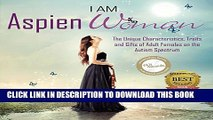 [PDF] I am AspienWoman: The Unique Characteristics, Traits, and Gifts of Adult Females on the