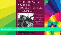 Must Have PDF  John Dewey And Our Educational Prospect: A Critical Engagement With Dewey s