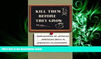 FAVORITE BOOK  Kill Them Before They Grow: Misdiagnosis of African American Boys in American