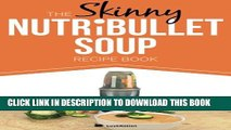 [PDF] The Skinny NUTRiBULLET Soup Recipe Book: Delicious, Quick   Easy, Single Serving Soups