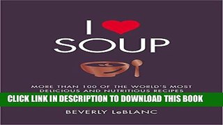 [PDF] I Love Soup: More Than 100 of the World s Most Delicious and Nutritious Recipes Popular