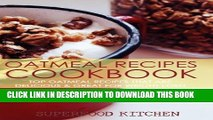 [PDF] Oatmeal Recipes Cookbook: Top Oatmeal Recipes That Are Delicious   Great For Weight Loss!