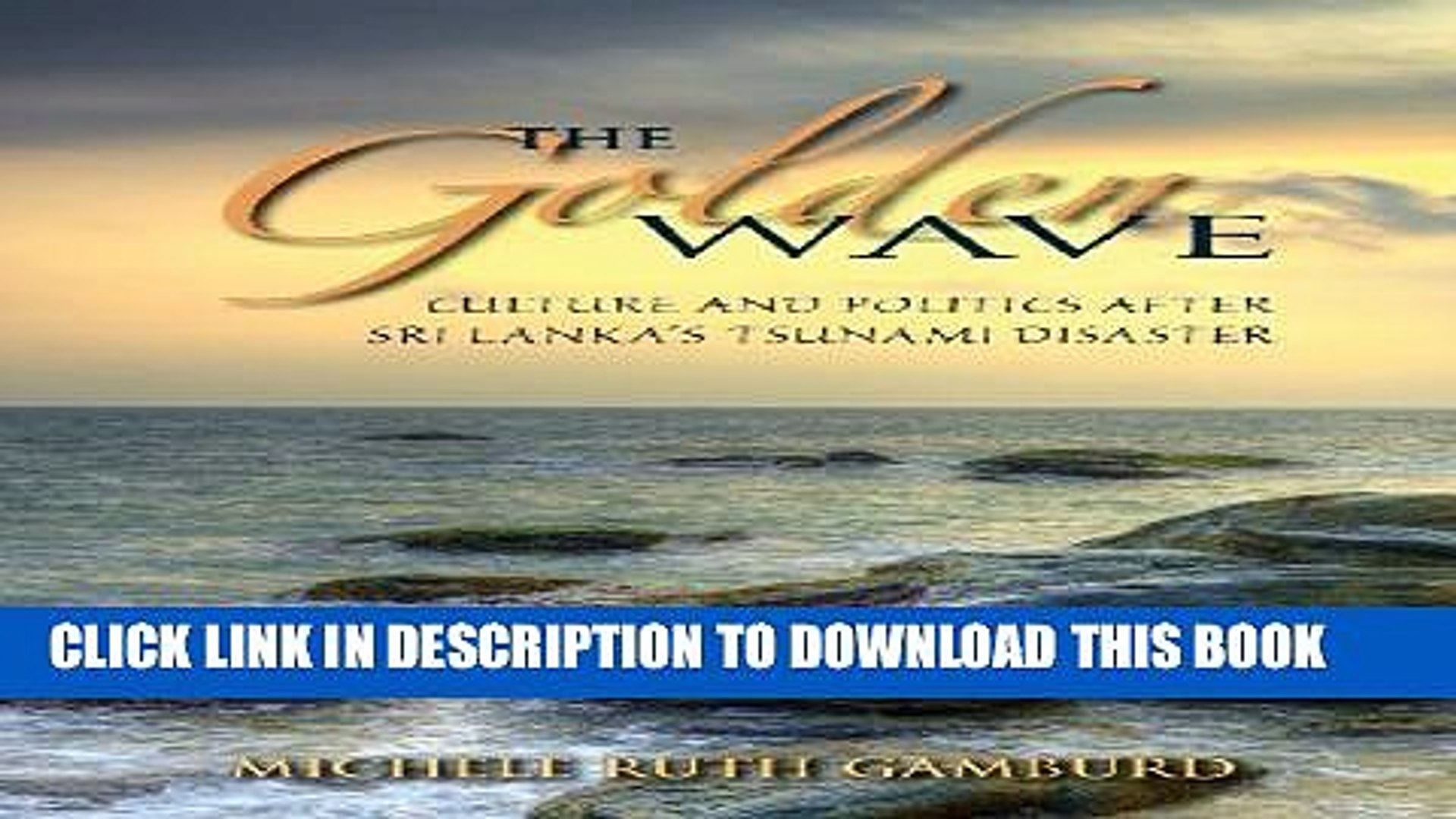 [Read PDF] The Golden Wave: Culture and Politics after Sri Lanka s Tsunami Disaster Download Online