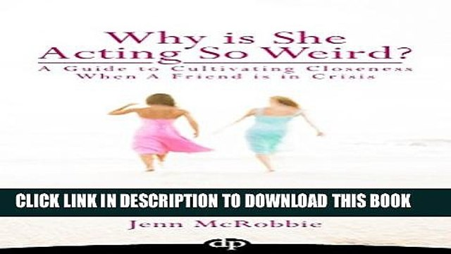 [PDF] Why is She Acting So Weird?: A Guide to Cultivating Closeness When A Friend is in Crisis