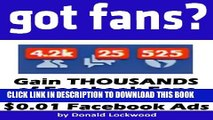 [PDF] Got Fans? Gain THOUSANDS of Facebook Fans EVERY DAY With #T#.01 Facebook Ads Popular Online
