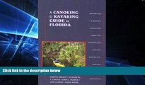 Must Have PDF  A Canoeing and Kayaking Guide to Florida (Canoe and Kayak Series)  Free Full Read