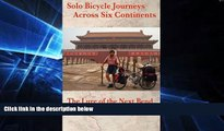 Big Deals  Solo Bicycle Journeys Across Six Continents: The Lure of the Next Bend  Best Seller