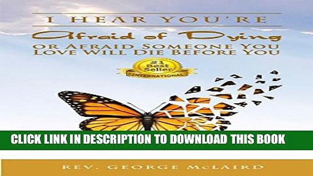 [PDF] I Hear You re Afraid of Dying or Afraid Someone You Love Will Die Before You Full Online