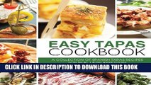 [PDF] Easy Tapas Cookbook: A Collection of Spanish Tapas Recipes for Real Latin Appetizers Full