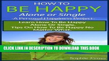 [New] How To Be Happy-A Personal Happiness Project- Learn How To Be Happy Alone Or Single. Tips On