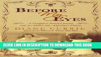 [PDF] Before My Eyes: A Daughter s Personal Journey with her Mother into Alzheimer s Disease by