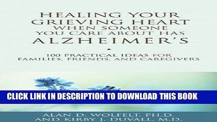 [PDF] Healing Your Grieving Heart When Someone You Care About Has Alzheimer s: 100 Practical Ideas