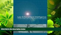 complete  Law Enforcement Intelligence:  A Guide for State, Local, and Tribal Law Enforcement