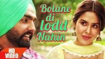Bolane Di Lodd Nahin | Nikka Zaildar | Ammy Virk | Sonam Bajwa | Latest Punjabi Songs