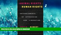 READ ONLINE Animal Rights/Human Rights: Entanglements of Oppression and Liberation (Critical Media
