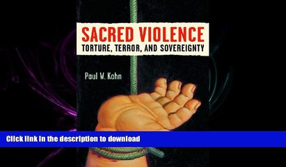 READ PDF Sacred Violence: Torture, Terror, and Sovereignty (Law, Meaning, and Violence) FREE BOOK