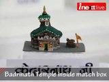 Badrinath Temple inside a match box