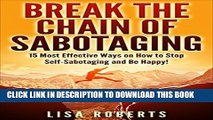 [New] BREAK THE CHAIN OF SABOTAGING: Most Effective Ways on How to Stop Self-Sabotaging and Be
