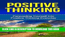 [PDF] Positive Thinking  Persuading Yourself Into Positive Thinking Everyday  Positive Thinking