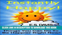 [PDF] Instantly Happy: Things You Can Do To Be Happier Right Now! (Happy Healthy Living Series
