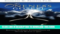 [PDF] The Oneness Gospel: Birthing the Christ Consciousness and Divine Human in You Full Online