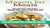 [PDF] Mason Jar Meals: Delicious and Easy Jar Salads, Jar Lunches, and More for Meals on the Go