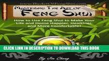 [PDF] Mastering The Art Of Feng Shui: How to Use Feng Shui to Make Your Life and Home Happier,