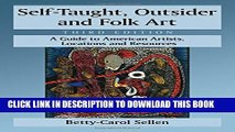 [Read PDF] Self-taught, Outsider and Folk Art: A Guide to American Artists, Locations and