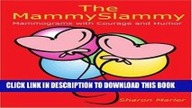 [PDF] The Mammyslammy: Mammograms with Courage and Humor Full Colection