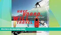 Must Have PDF  Have Board, Will Travel: The Definitive History of Surf, Skate, and Snow  Free Full