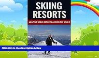Big Deals  Skiing Resorts - Amazing Skiing Resorts Around The World  Free Full Read Best Seller