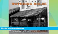 Big Deals  Montana Watering Holes: The Big Sky s Best Bars  Best Seller Books Best Seller