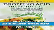 [PDF] Dropping Acid: The Reflux Diet Cookbook   Cure Popular Colection