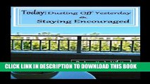 [New] Today: Dusting Off Yesterday   Staying Encouraged Exclusive Full Ebook