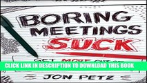 [PDF] Boring Meetings Suck: Get More Out of Your Meetings, or Get Out of More Meetings Popular